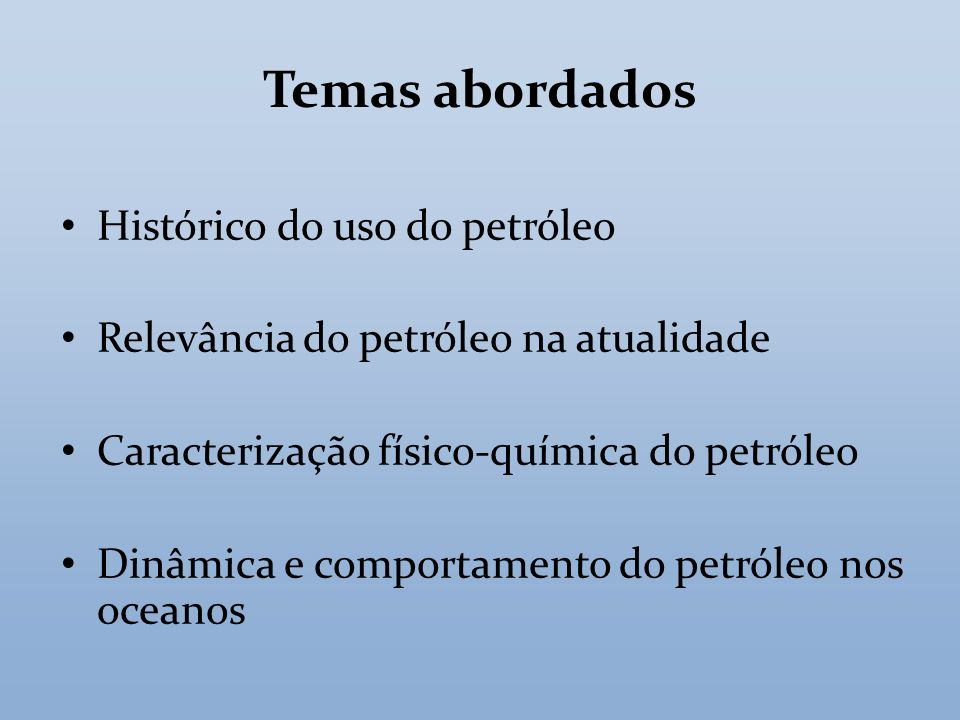 Temas abordados Histórico do uso do petróleo
