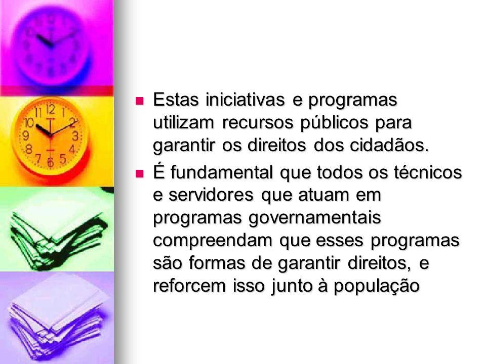 Estas iniciativas e programas utilizam recursos públicos para garantir os direitos dos cidadãos.