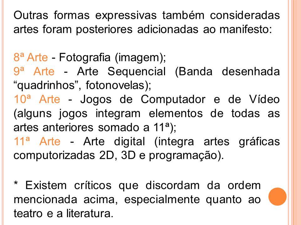 Outras formas expressivas também consideradas artes foram posteriores adicionadas ao manifesto: