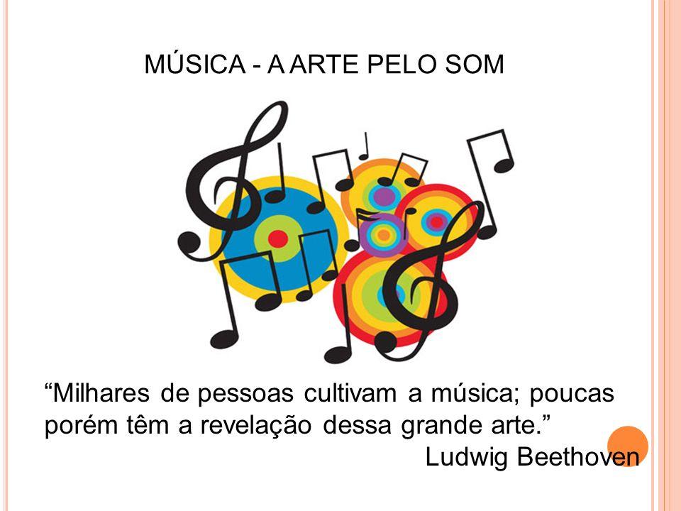MÚSICA - A ARTE PELO SOM Milhares de pessoas cultivam a música; poucas porém têm a revelação dessa grande arte.