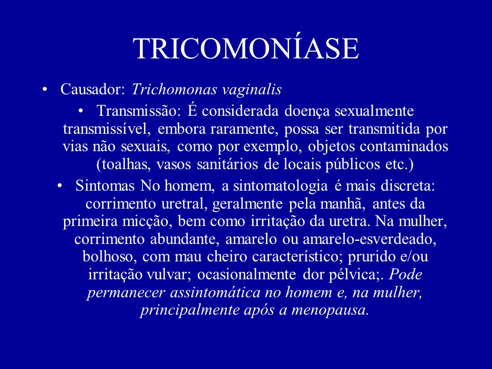 TRICOMONÍASE Causador: Trichomonas vaginalis