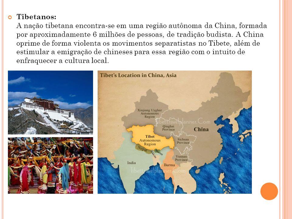 Tibetanos: A nação tibetana encontra-se em uma região autônoma da China, formada por aproximadamente 6 milhões de pessoas, de tradição budista.