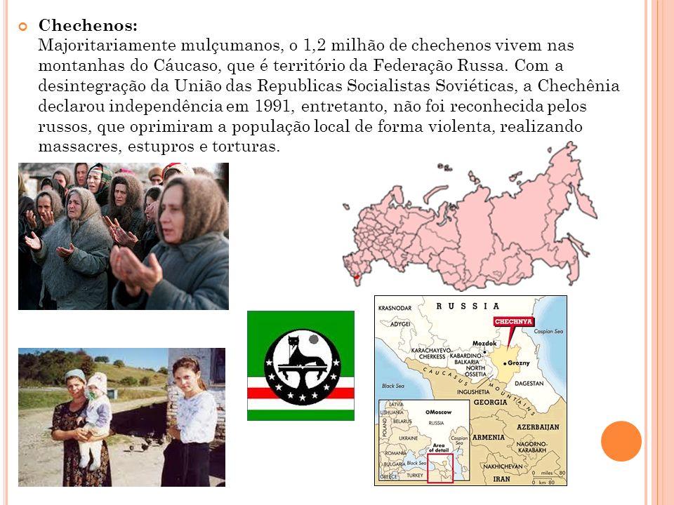 Chechenos: Majoritariamente mulçumanos, o 1,2 milhão de chechenos vivem nas montanhas do Cáucaso, que é território da Federação Russa.