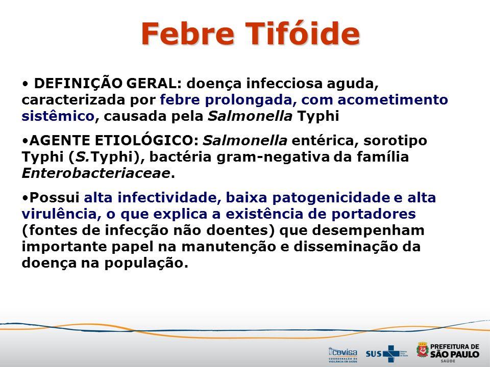 Febre Tifóide DEFINIÇÃO GERAL: doença infecciosa aguda, caracterizada por febre prolongada, com acometimento sistêmico, causada pela Salmonella Typhi.