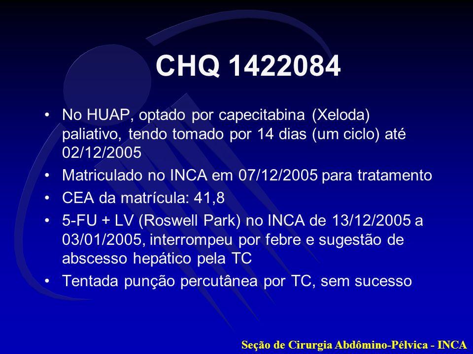 CHQ 1422084 No HUAP, optado por capecitabina (Xeloda) paliativo, tendo tomado por 14 dias (um ciclo) até 02/12/2005.