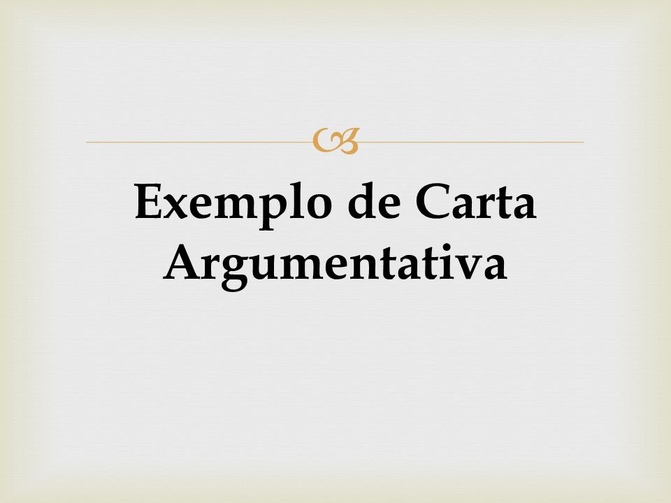 Exemplo de Carta Argumentativa