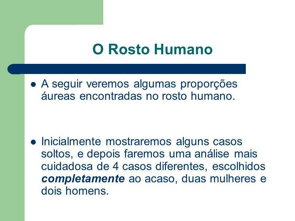 O Rosto Humano A seguir veremos algumas proporções áureas encontradas no rosto humano.