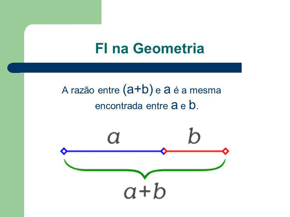 A razão entre (a+b) e a é a mesma encontrada entre a e b.