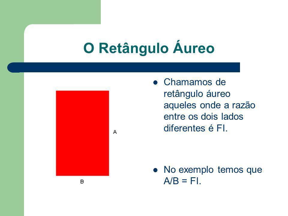 O Retângulo Áureo Chamamos de retângulo áureo aqueles onde a razão entre os dois lados diferentes é FI.