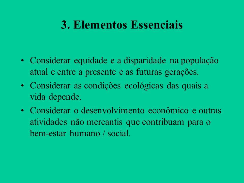 3. Elementos Essenciais Considerar equidade e a disparidade na população atual e entre a presente e as futuras gerações.