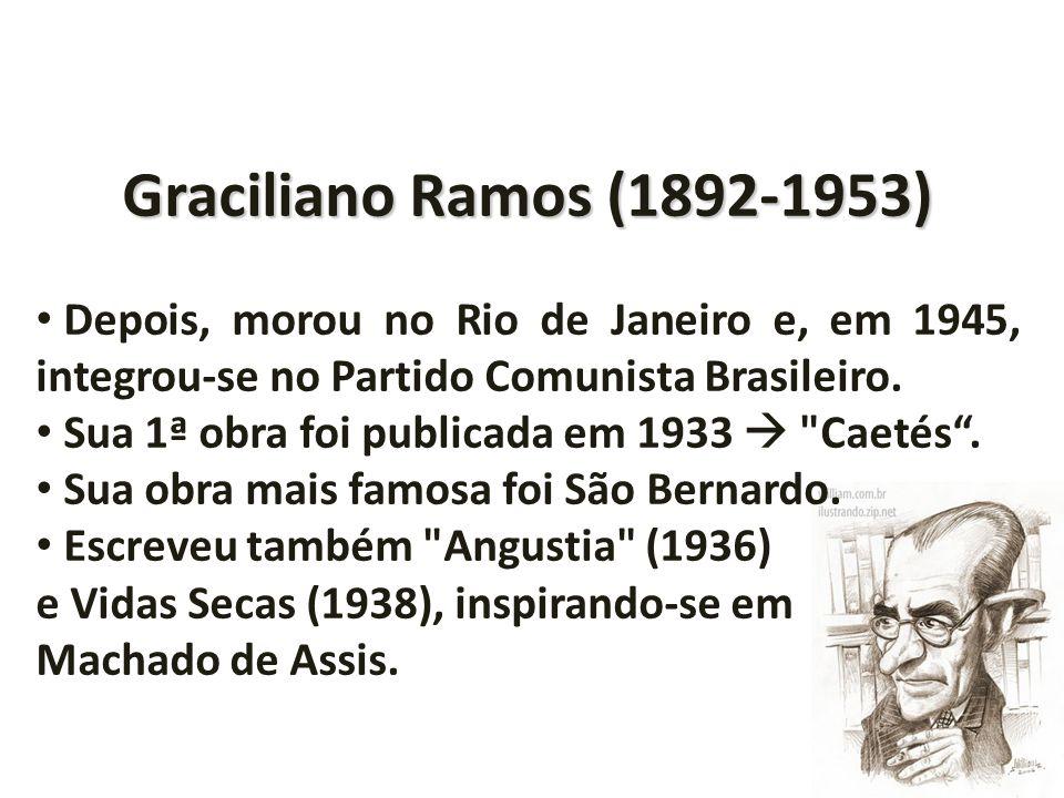 Graciliano Ramos (1892-1953)Depois, morou no Rio de Janeiro e, em 1945, integrou-se no Partido Comunista Brasileiro.