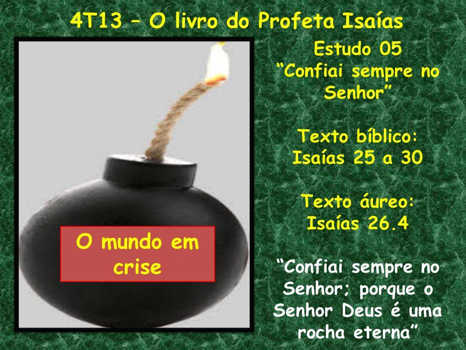 4T13 – O livro do Profeta Isaías O mundo em crise