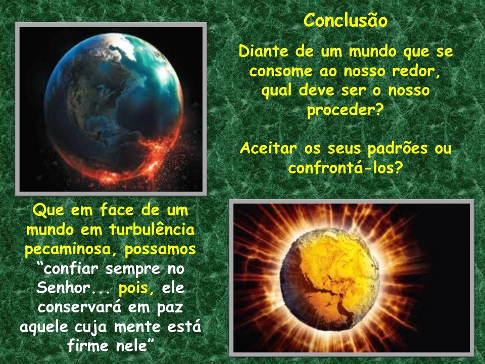 Conclusão Diante de um mundo que se consome ao nosso redor,