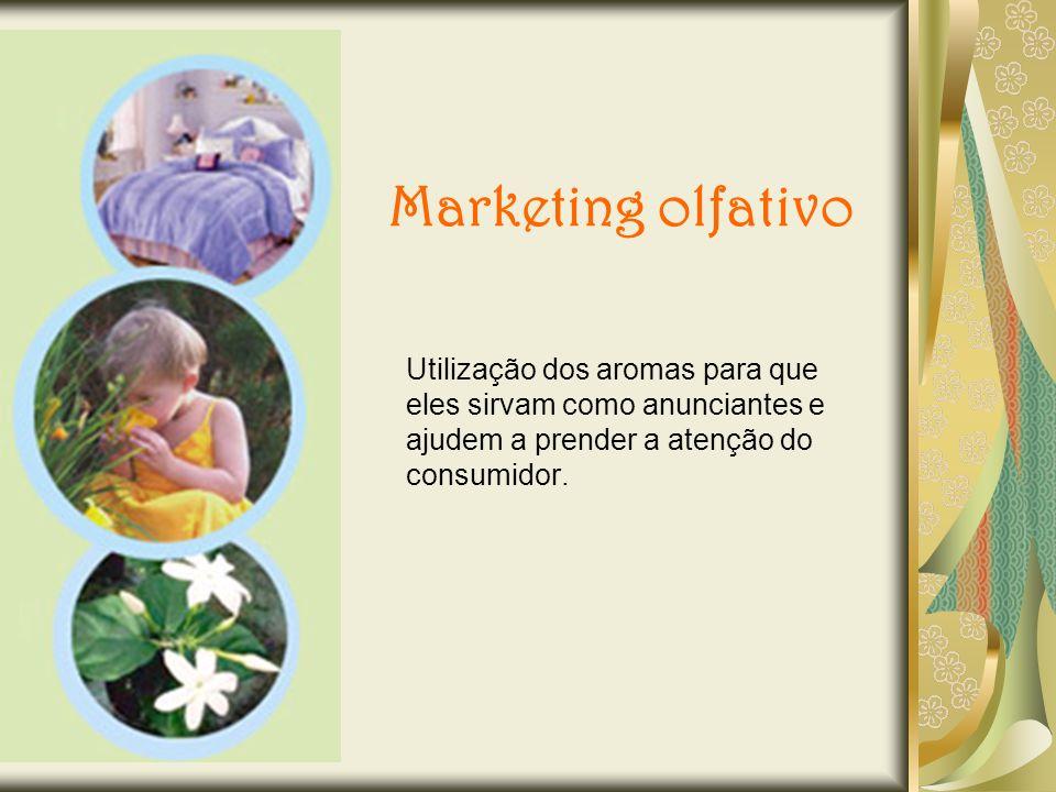 Marketing olfativoUtilização dos aromas para que eles sirvam como anunciantes e ajudem a prender a atenção do consumidor.