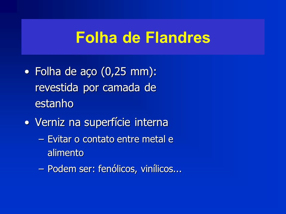 Folha de FlandresFolha de aço (0,25 mm): revestida por camada de estanho. Verniz na superfície interna.