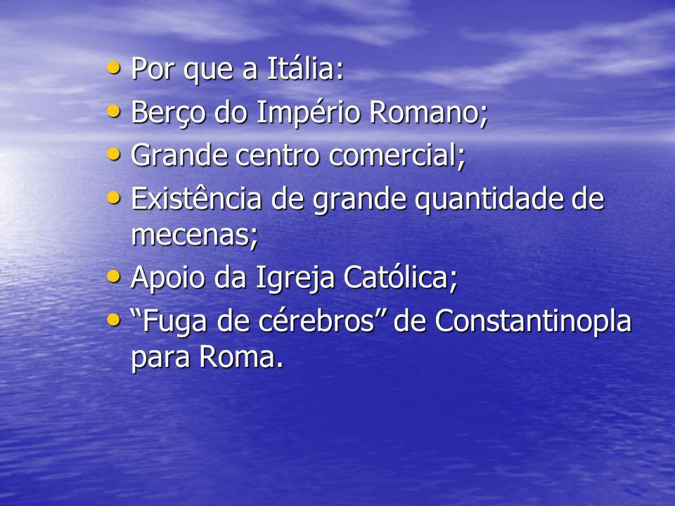 Por que a Itália: Berço do Império Romano; Grande centro comercial; Existência de grande quantidade de mecenas;