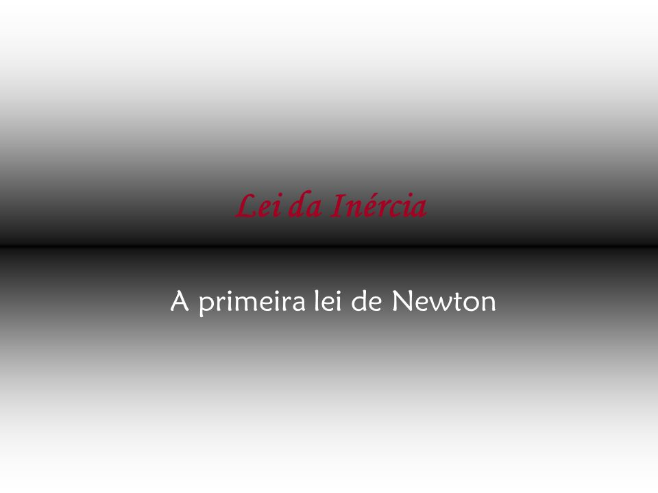 A primeira lei de Newton