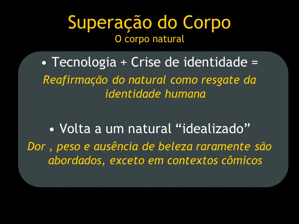 Superação do Corpo O corpo natural