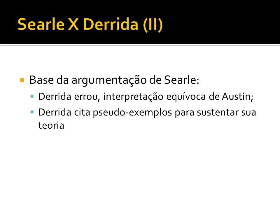 Searle X Derrida (II) Base da argumentação de Searle: