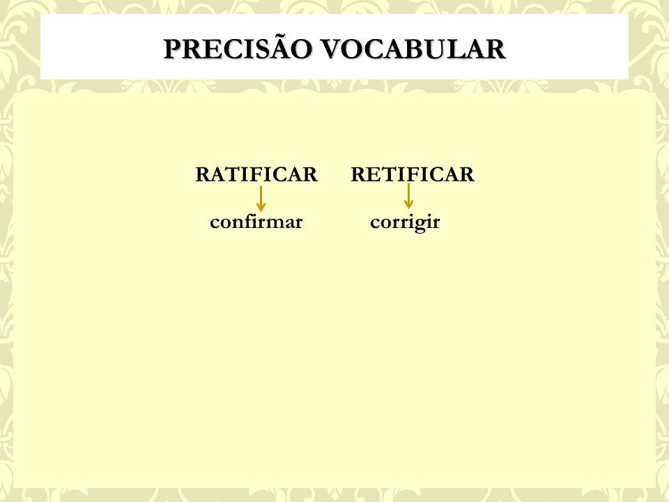 PRECISÃO VOCABULAR RATIFICAR RETIFICAR confirmar corrigir