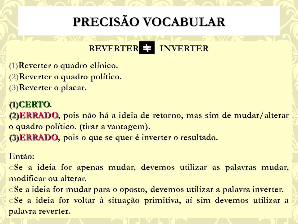 PRECISÃO VOCABULAR REVERTER INVERTER Reverter o quadro clínico.