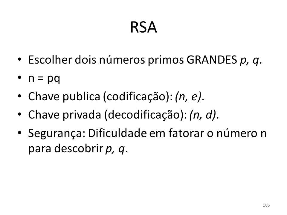 RSA Escolher dois números primos GRANDES p, q. n = pq