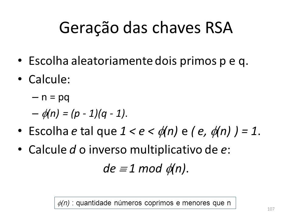 Geração das chaves RSA Escolha aleatoriamente dois primos p e q.
