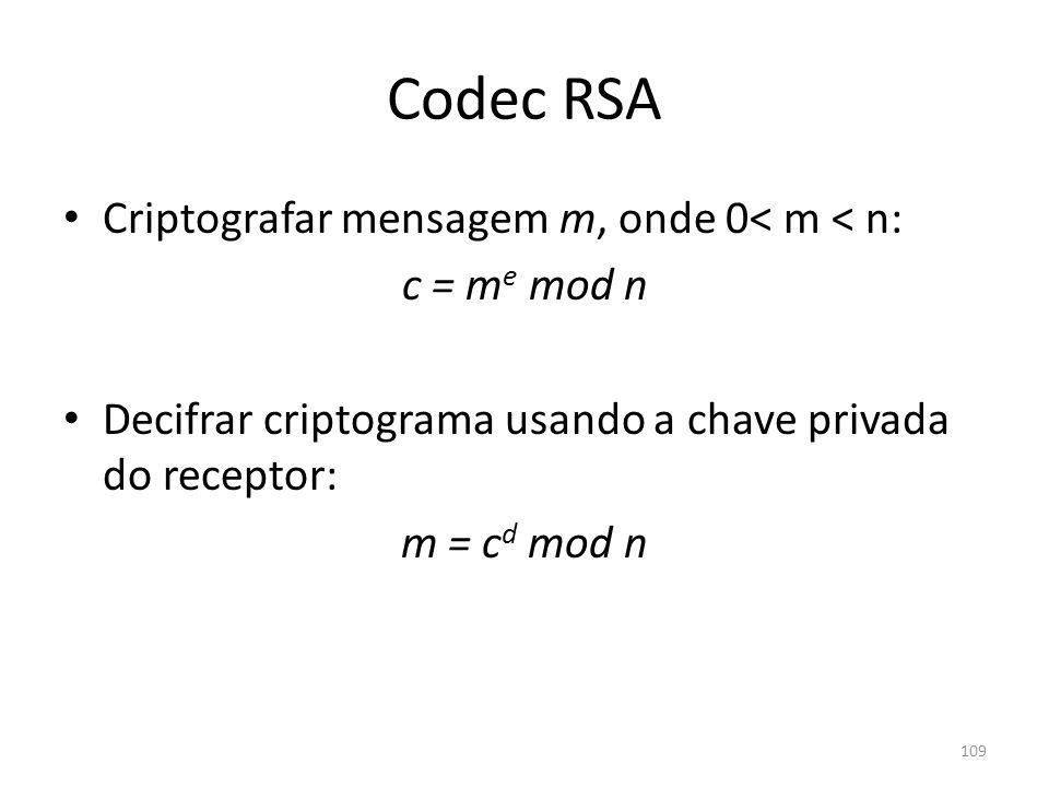 Codec RSA Criptografar mensagem m, onde 0< m < n: c = me mod n