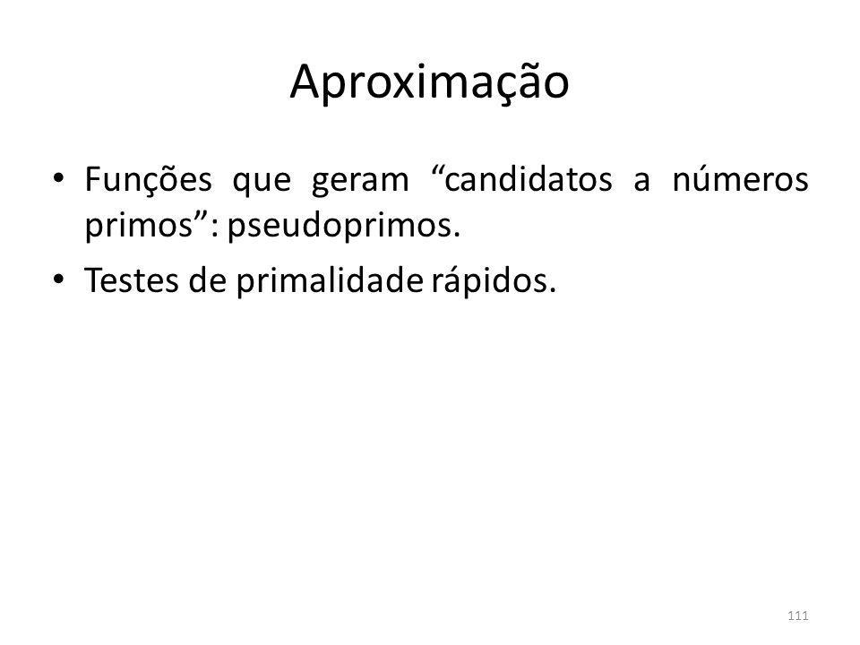 Aproximação Funções que geram candidatos a números primos : pseudoprimos.
