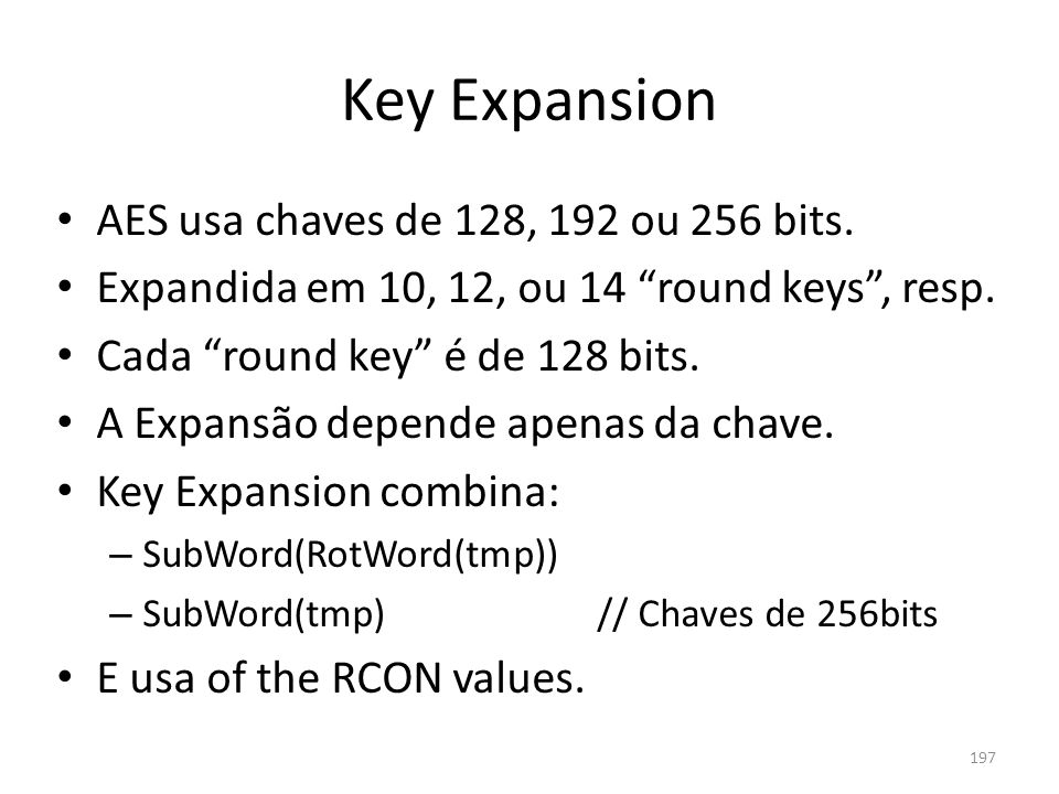 Key Expansion AES usa chaves de 128, 192 ou 256 bits.