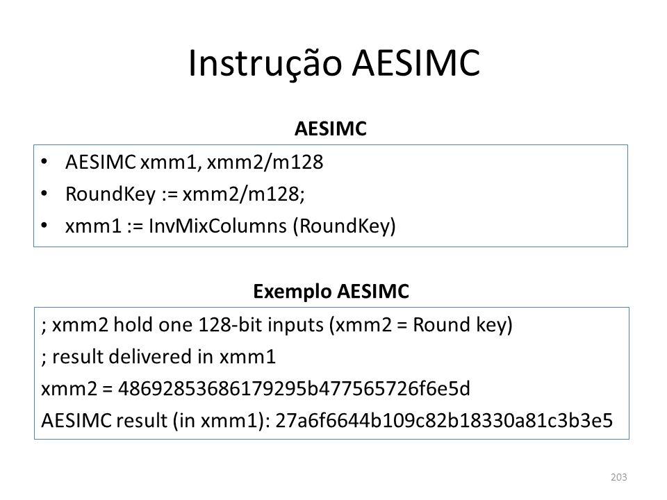Instrução AESIMC AESIMC AESIMC xmm1, xmm2/m128 RoundKey := xmm2/m128;