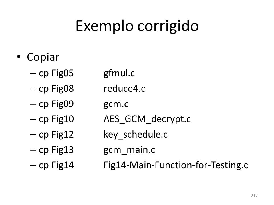 Exemplo corrigido Copiar cp Fig05 gfmul.c cp Fig08 reduce4.c