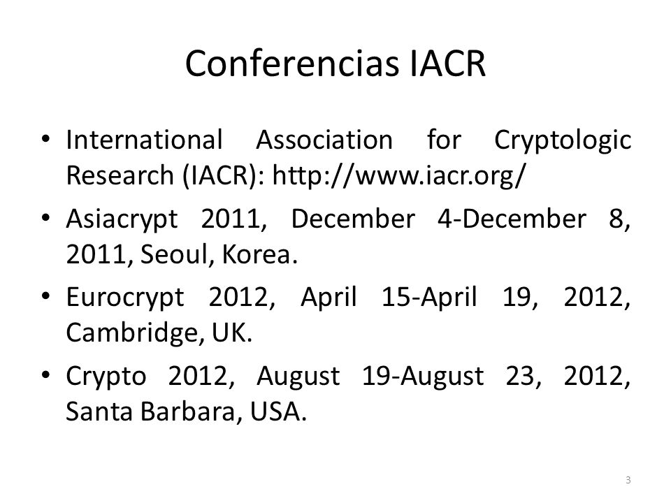 Conferencias IACR International Association for Cryptologic Research (IACR): http://www.iacr.org/