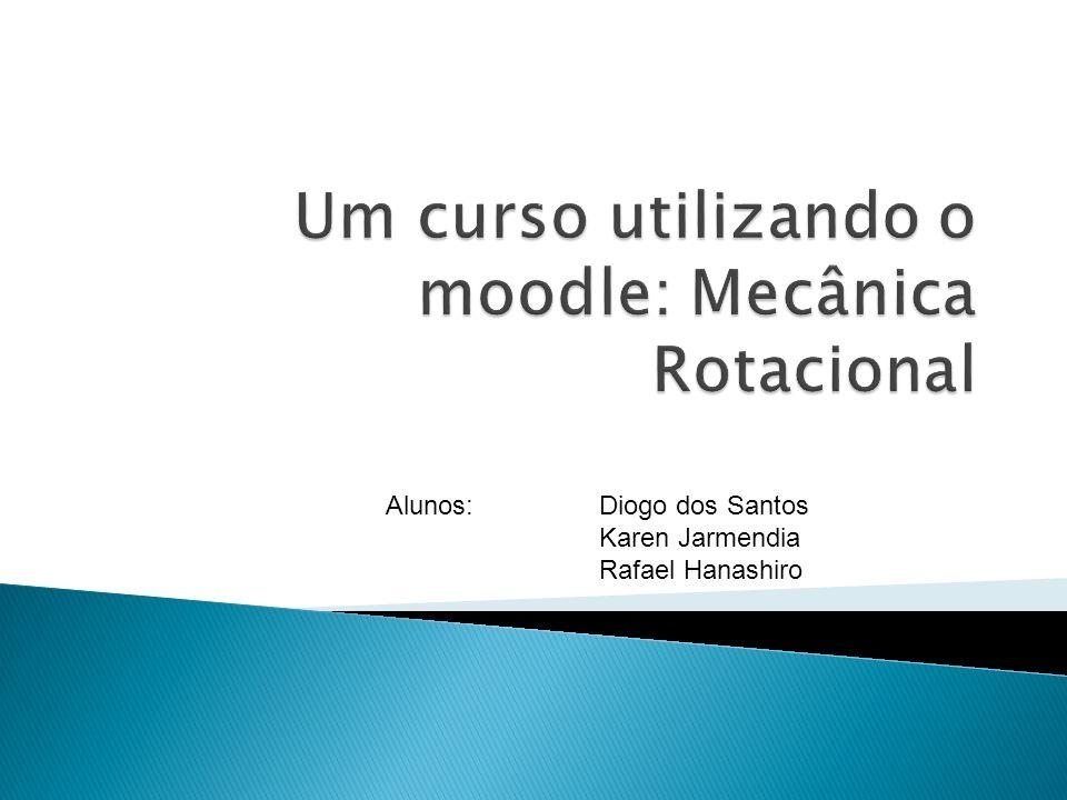 Um curso utilizando o moodle: Mecânica Rotacional