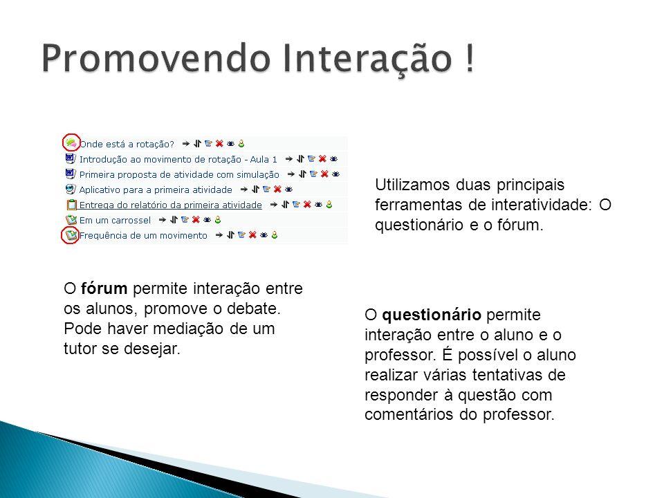 Promovendo Interação ! Utilizamos duas principais ferramentas de interatividade: O questionário e o fórum.