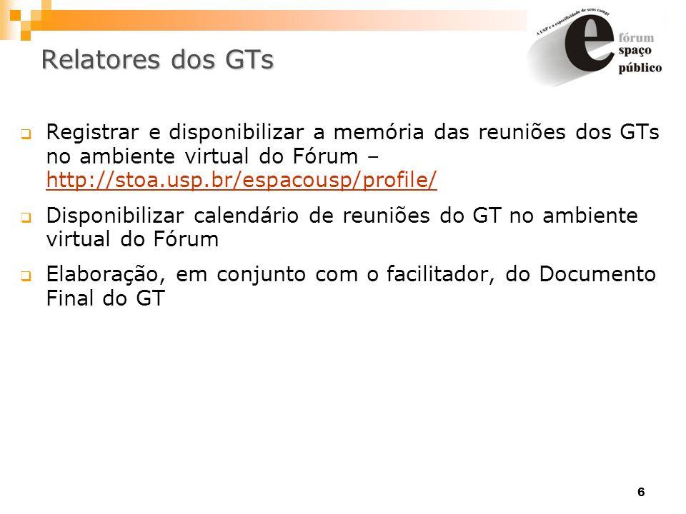 Relatores dos GTs Registrar e disponibilizar a memória das reuniões dos GTs no ambiente virtual do Fórum – http://stoa.usp.br/espacousp/profile/