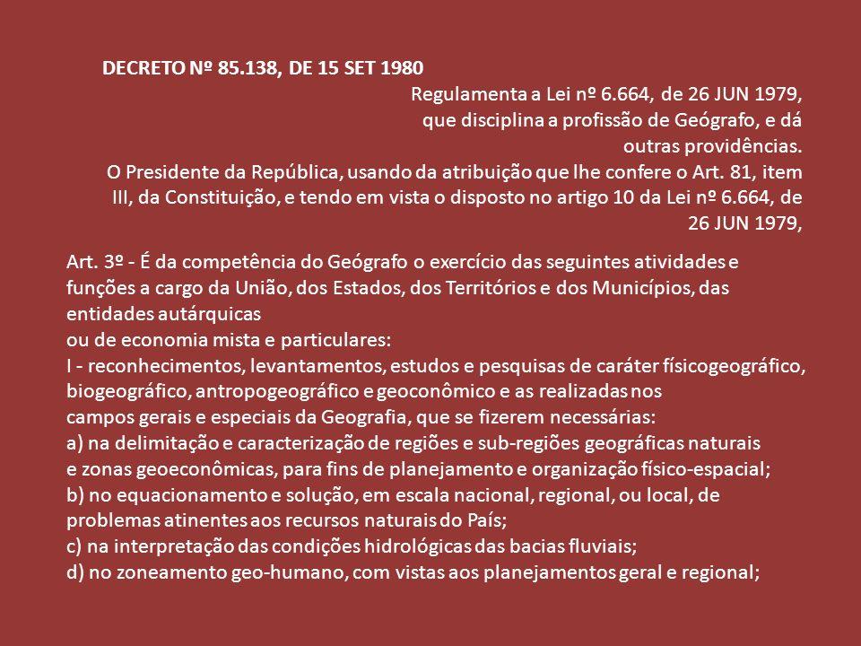 DECRETO Nº 85.138, DE 15 SET 1980 Regulamenta a Lei nº 6.664, de 26 JUN 1979, que disciplina a profissão de Geógrafo, e dá.