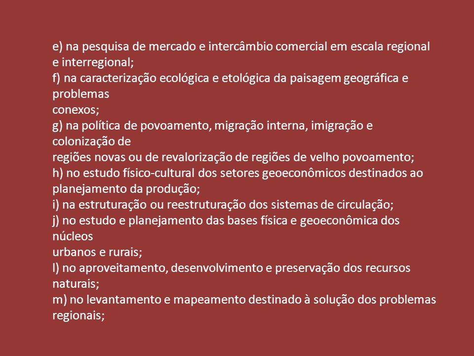 e) na pesquisa de mercado e intercâmbio comercial em escala regional e interregional;