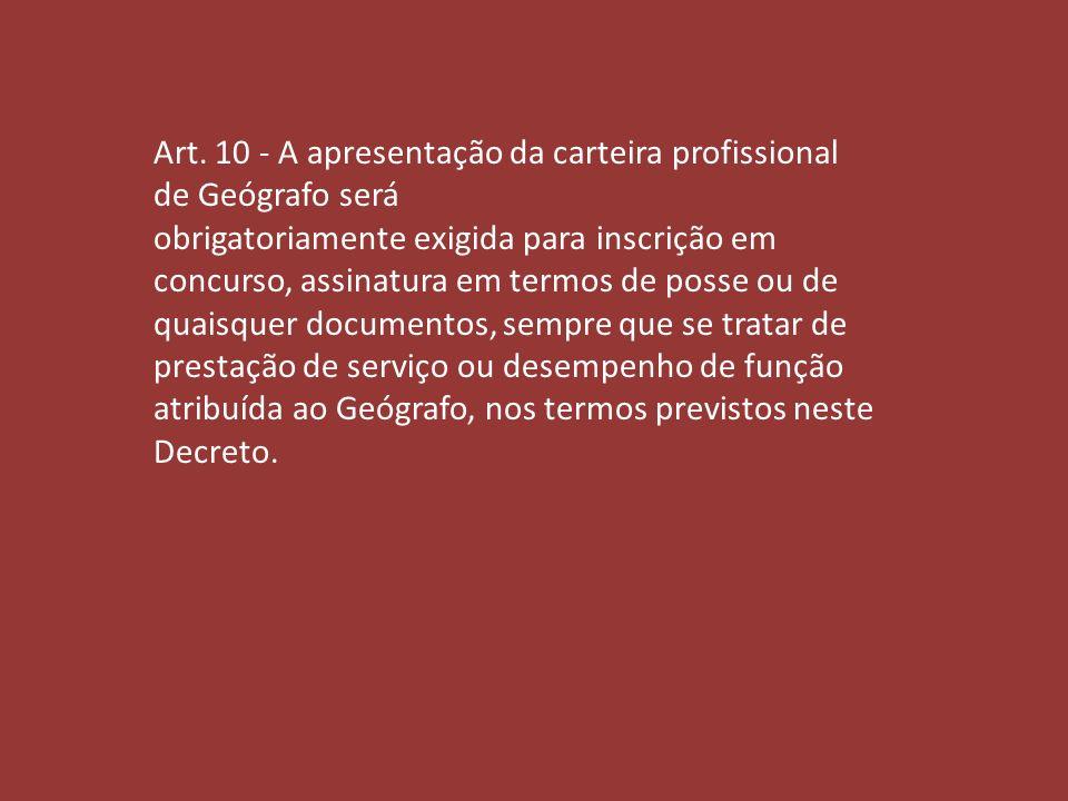 Art. 10 - A apresentação da carteira profissional de Geógrafo será