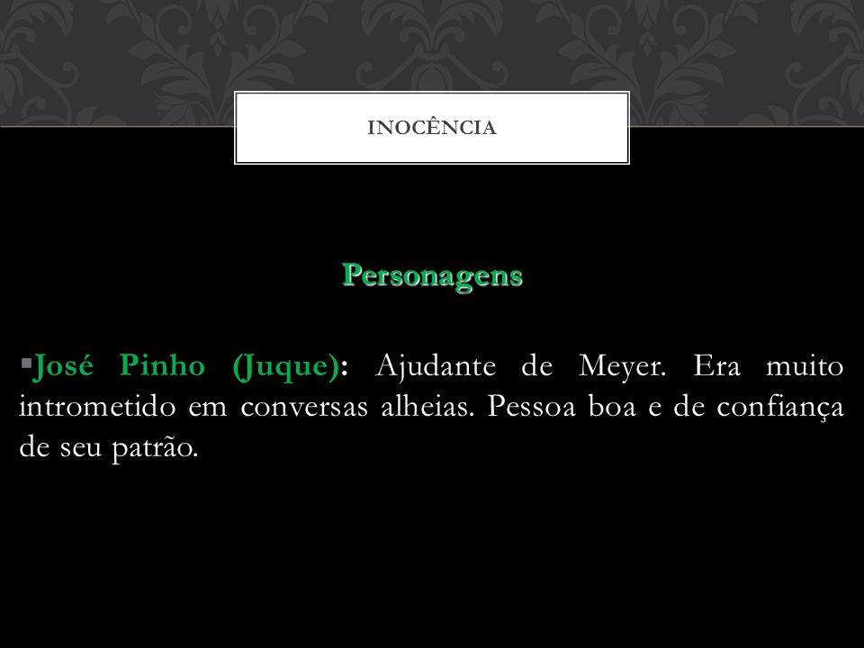 INOCÊNCIA Personagens. José Pinho (Juque): Ajudante de Meyer.