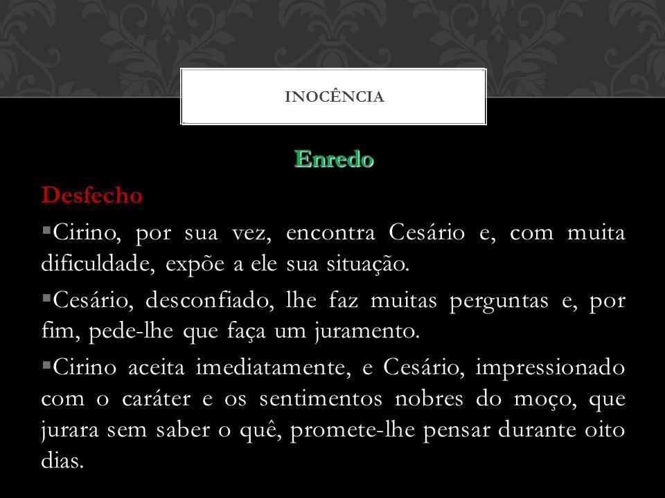 INOCÊNCIA Enredo. Desfecho. Cirino, por sua vez, encontra Cesário e, com muita dificuldade, expõe a ele sua situação.