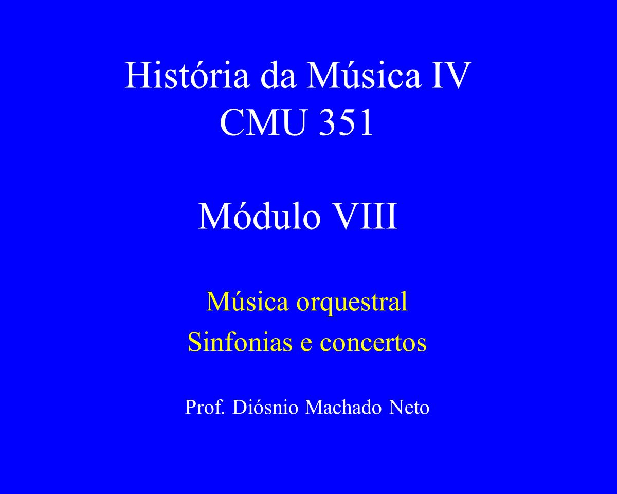 História da Música IV CMU 351 Módulo VIII