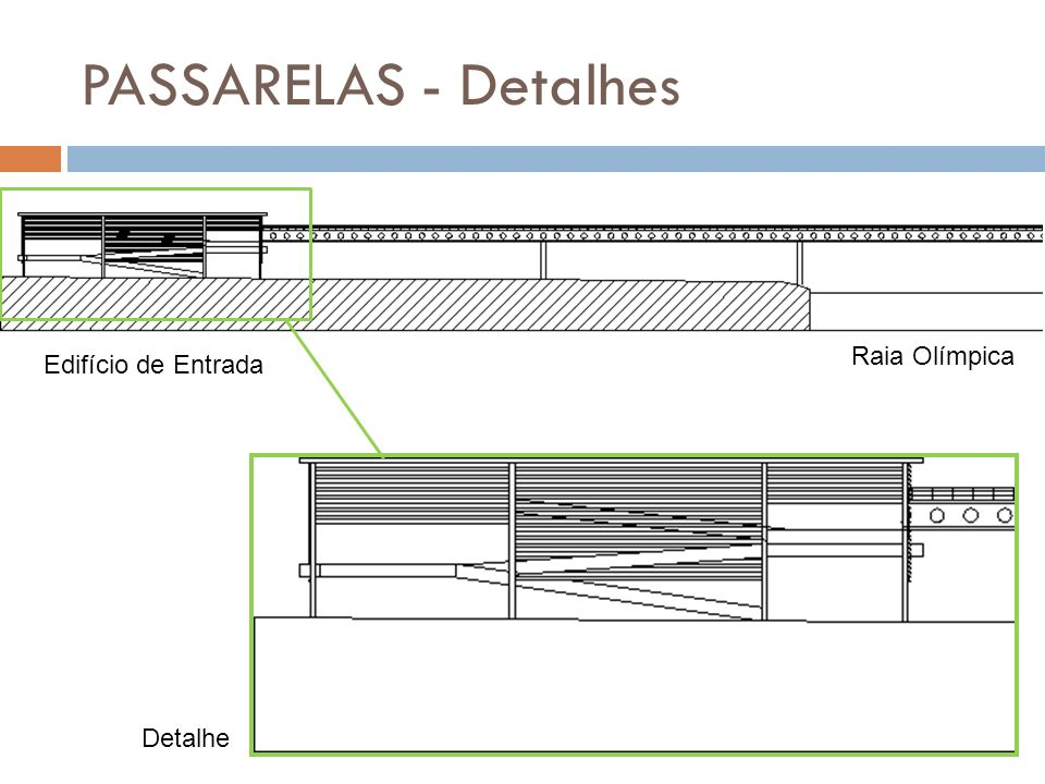PASSARELAS - Detalhes Raia Olímpica Edifício de Entrada Detalhe