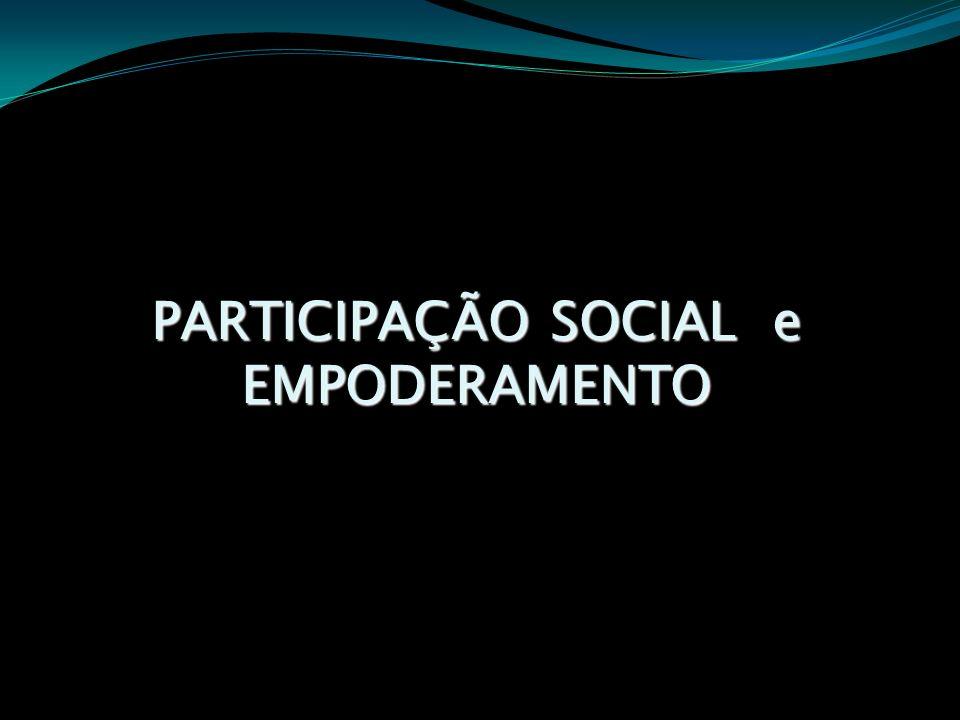 PARTICIPAÇÃO SOCIAL e EMPODERAMENTO