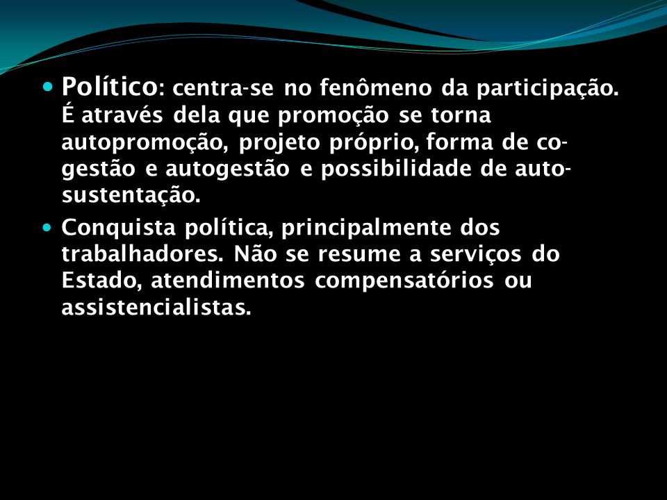 Político: centra-se no fenômeno da participação