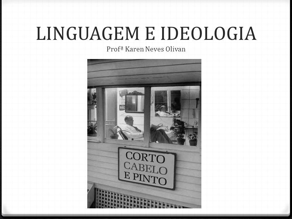 LINGUAGEM E IDEOLOGIA Profª Karen Neves Olivan