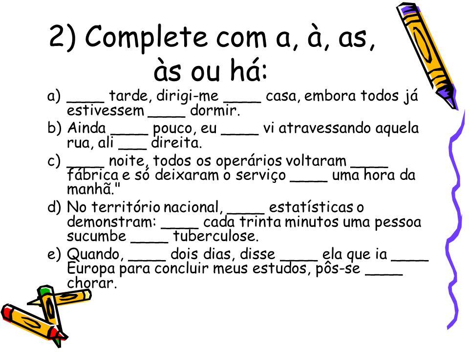 2) Complete com a, à, as, às ou há: