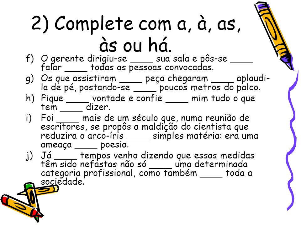 2) Complete com a, à, as, às ou há.