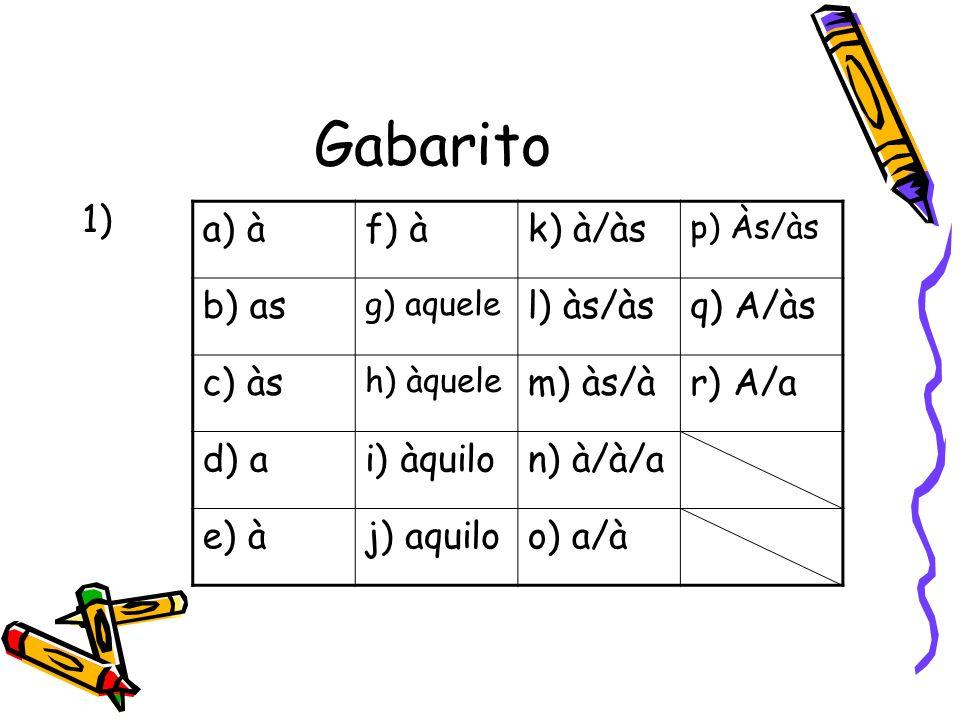 Gabarito 1) a) à f) à k) à/às b) as l) às/às q) A/às c) às m) às/à