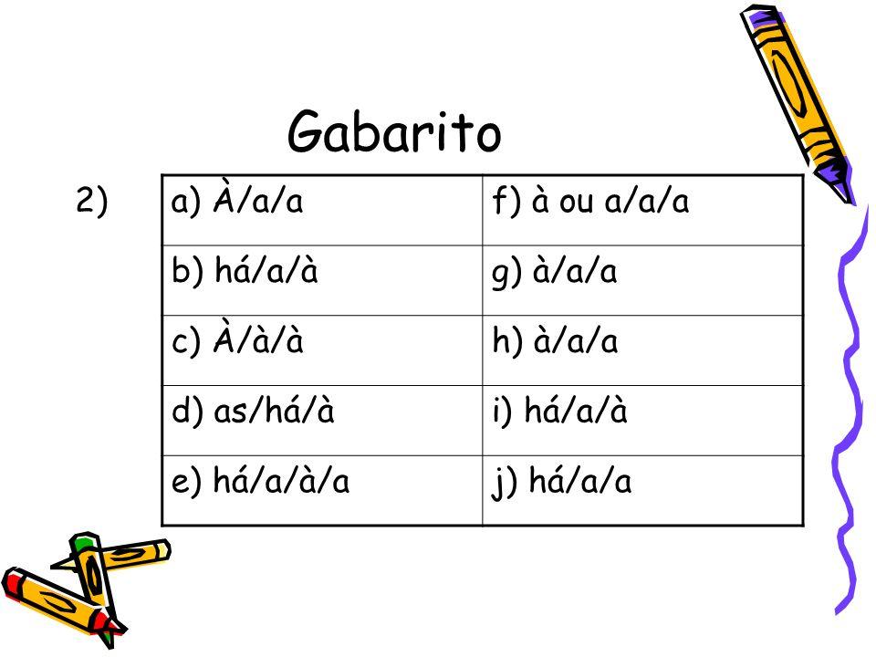 Gabarito 2) a) À/a/a f) à ou a/a/a b) há/a/à g) à/a/a c) À/à/à